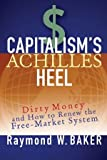 Capitalism's Achilles Heel: Dirty Money and How to Renew the Free-Market System