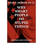 img - for [ Why Smart People Do Stupid Things: Revised and Updated ] By Ostrom Ph. D., Gene F. ( Author ) [ 2008 ) [ Paperback ] book / textbook / text book