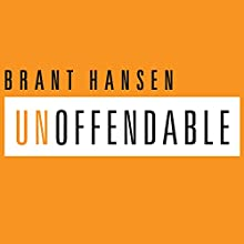 Unoffendable: How Just One Change Can Make All of Life Better (       UNABRIDGED) by Brant Hansen Narrated by Brant Hansen