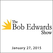 The Bob Edwards Show, Elie Wiesel and Hans Westra, January 27, 2015  by Bob Edwards Narrated by Bob Edwards