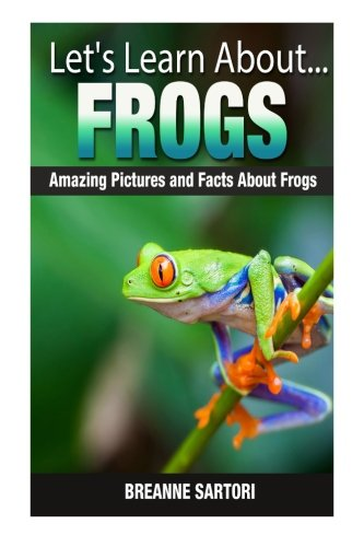Frogs: Amazing Pictures and Facts About Frogs (Let's Learn About )