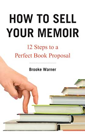 How to Sell Your Memoir: 12 Steps to a Perfect Book Proposal - Kindle