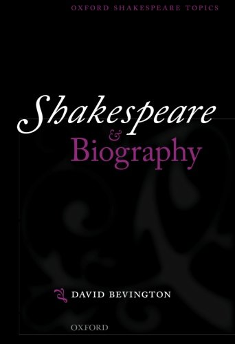 Shakespeare and Biography (Oxford Shakespeare Topics)