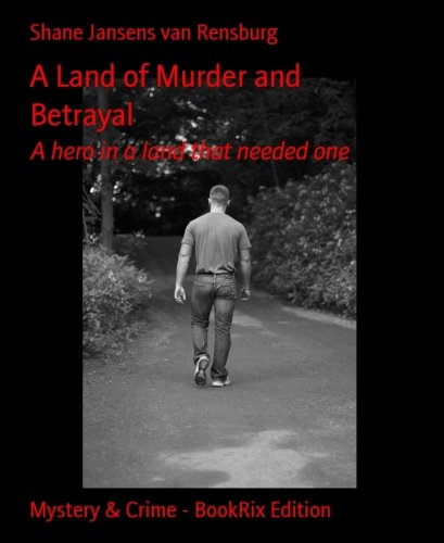 a-land-of-murder-and-betrayal-a-hero-in-a-land-that-needed-one-english-edition