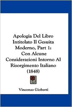 Apologia Del Libro Intitolato Il Gesuita Moderno, Part 1: Con Alcune