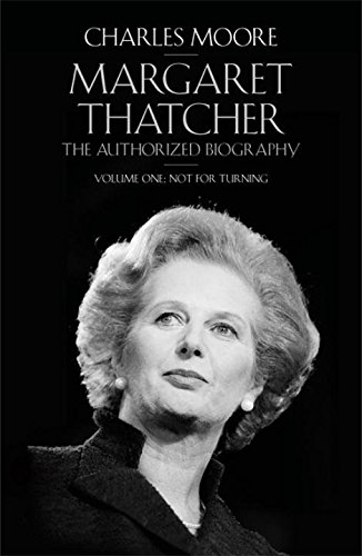 Margaret Thatcher: The Authorized Biography Volume One Not For Turning