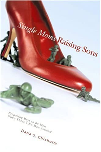 Single Moms Raising Sons: Preparing Boys to Be Men When There's No Man Around
