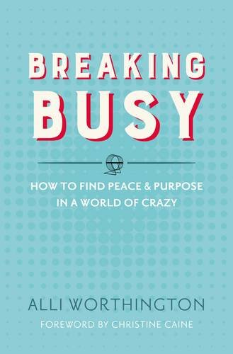 Breaking Busy: How to Find Peace and Purpose in a World of Crazy PDF