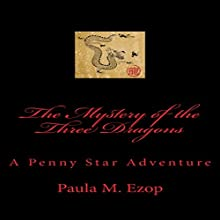 The Mystery of the Three Dragons: A Penny Star Adventure, Book 1 (       UNABRIDGED) by Paula M. Ezop Narrated by Kat Marlowe