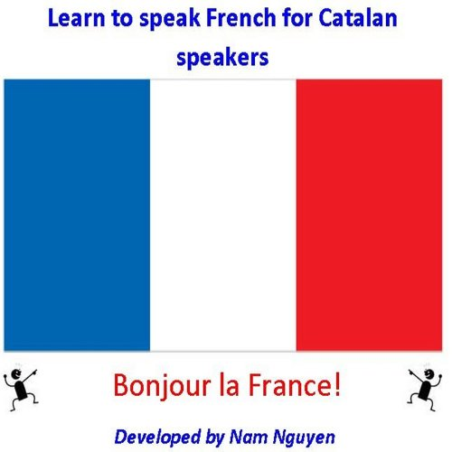 Nam Nguyen - Learn to Speak French for Catalan Speakers (English Edition)