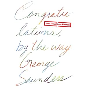 Congratulations, by the Way: Some Thoughts on Kindness | [George Saunders]