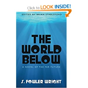The World Below: A Novel of the Far Future by S. Fowler Wright and Brian Stableford