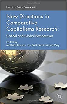New Directions In Comparative Capitalisms Research: Critical And Global Perspectives (International Political Economy Series)