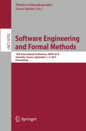 Software Engineering And Formal Methods: 12Th International Conference, Sefm 2014, Grenoble, France, September 1-5, 2014, Proceedings (Lecture Notes ... / Programming And Software Engineering)