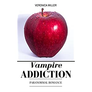 Vampire Romance: Vampire Addiction: Paranormal Romance (FREE BONUS INCLUDED, Vegetarian Vampire Romance, Paranormal Romance, Vampires, Alpha, Short st