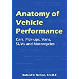 Anatomy of Vehicle Performance: Cars, Pick-Ups, Vans, SUVs and Motorcycles ~ Roland D. Nelson