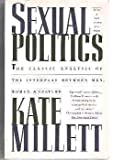 Sexual Politics: The Classic Analysis of the Interplay Between Men, Women, & Culture (067170740X) by Millett, Kate