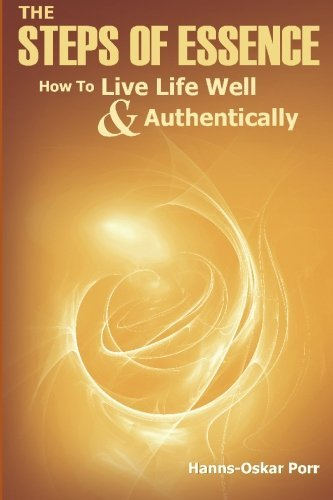 the-steps-of-essence-how-to-live-life-well-and-authentically-by-hanns-oskar-porr-2009-10-14
