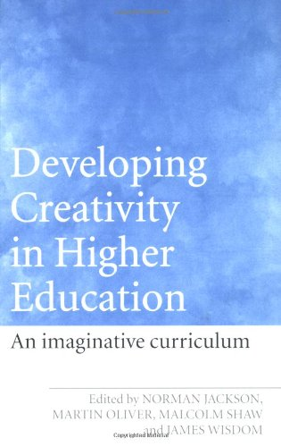 Developing Creativity in Higher Education: An Imaginative Curriculum: The Imaginative Curriculum