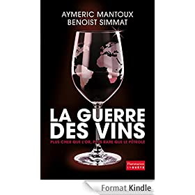 La Guerre des vins: Plus cher que l'or, plus rare que le p�trole
