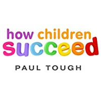 How Children Succeed: Grit, Curiosity, and the Hidden Power of Character (       UNABRIDGED) by Paul Tough Narrated by Dan John Miller