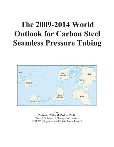 The 2009-2014 World Outlook for Carbon Steel Seamless Pressure Tubing
