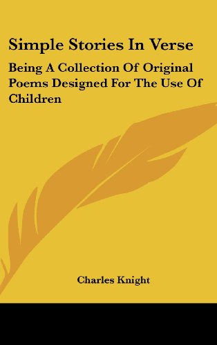 Simple Stories In Verse: Being A Collection Of Original Poems Designed For The Use Of Children