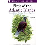 A Field Guide to the Birds of the Atlantic Islands: Canary Islands, Madeira, Azores, Cape Verde (Helm Field Guides)by Tony Clarke