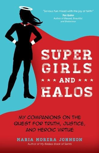 Super Girls and Halos My Companions on the Quest for Truth, Justice, and Heroic Virtue [Johnson, Maria Morera] (Tapa Blanda)