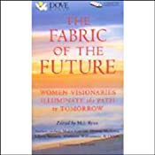 The Fabric of The Future: Women Visionaries Illuminate the Path to Tomorrow | [Shakti Gawain, Gloria Steinem, Margot Anand, Angeles Arrien, Sue Bender, Sylvia Boorstein, Riane Eisler, Carol Lee]