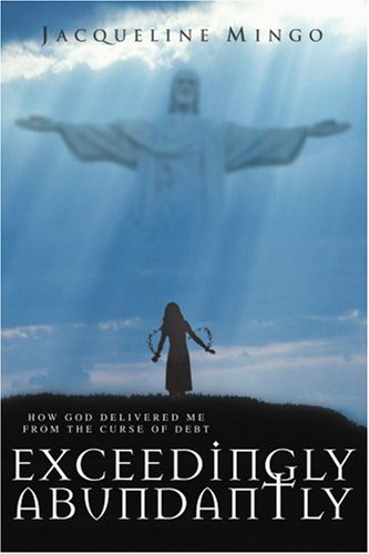 Exceedingly Abundantly: How God Delivered Me from the Curse of Debt