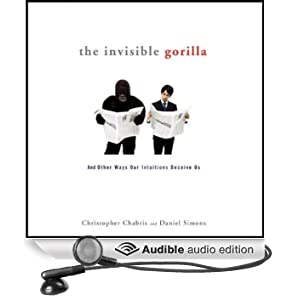 The Invisible Gorilla: And Other Ways Our Intuitions Deceive Us