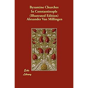 Byzantine Churches In Constantinople (Illustrated Edition)