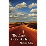 Too Late To Be A Heroby Michael Kilby