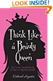 Think Like a Beauty Queen: Life Lessons from my 63 Days as a Pageant Contestant