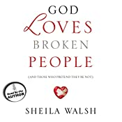 God Loves Broken People: And Those Who Pretend They're Not | [Sheila Walsh]