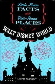 Walt Disney World Little Known Facts About Well Known Places series
