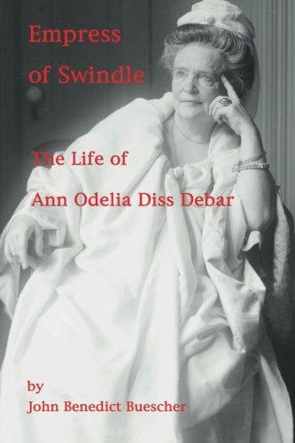 Empress of Swindle: The Life of Ann Odelia Diss Debar PDF
