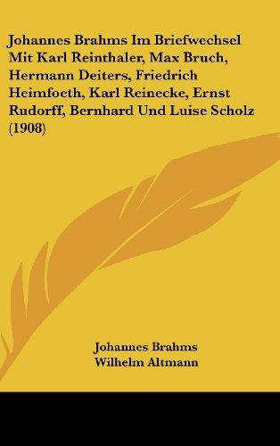 Johannes Brahms Im Briefwechsel Mit Karl Reinthaler, Max Bruch, Hermann Deiters, Friedrich Heimfoeth, Karl Reinecke, Ernst Rudorff, Bernhard Und Luise
