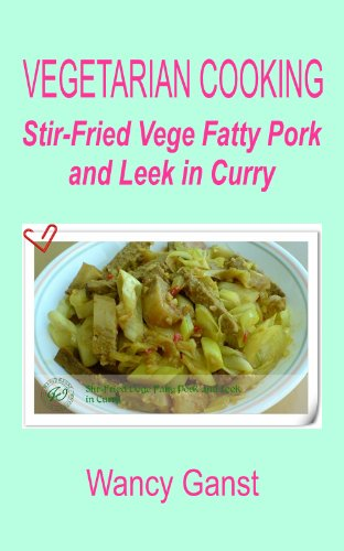 Vegetarian Cooking: Stir-Fried Vege Fatty Pork And Leek In Curry (Vegetarian Cooking - Vege Meats Book 14)