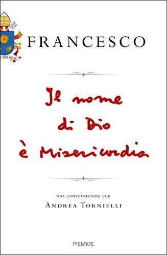 Il nome di Dio è misericordia Una conversazione con Andrea Tornielli PDF