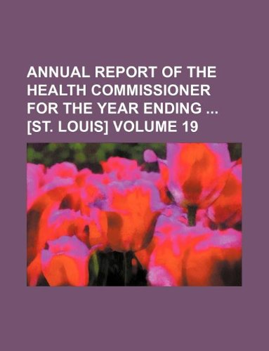 Annual report of the Health Commissioner for the year ending  [St. Louis] Volume 19