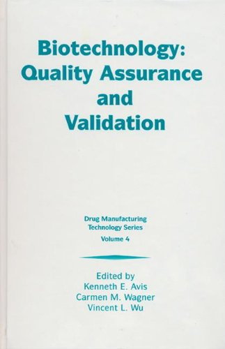 Biotechnology: Quality Assurance and Validation (Drug Manufacturing Technology Series, V. 4)