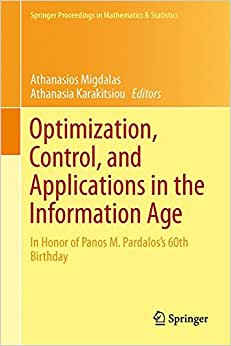 Optimization, Control, And Applications In The Information Age: In Honor Of Panos M. Pardalos's 60th Birthday (Springer Proceedings In Mathematics & Statistics)