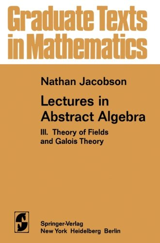 Lectures in Abstract Algebra: III. Theory of Fields and Galois Theory (Graduate Texts in Mathematics)