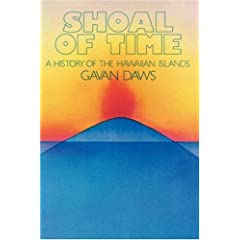 Shoal of Time: A History of the Hawaiian Islands by Gavan Daws
