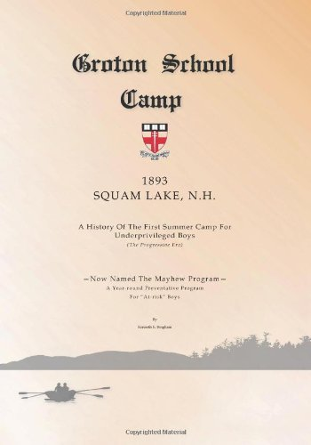 Groton School Camp, 1893, Squam Lake N.H.: A History of the First Summer Camp for Underprivileged Boys