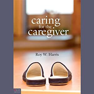 Caring for the Caregiver: Helping those who help others | [Roy Harris]