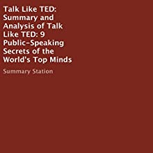 Summary and Analysis of Talk Like TED: 9 Public-Speaking Secrets of the World's Top Minds | Livre audio Auteur(s) :  Summary Station Narrateur(s) : Jim Vann