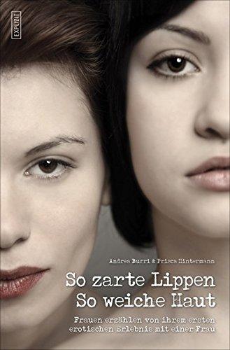 So zarte Lippen, so weiche Haut: Frauen erzählen von ihrem ersten erotischen Erlebnis mit einer Frau